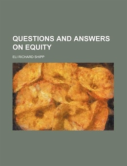 Book Questions And Answers On Equity by Eli Richard Shipp
