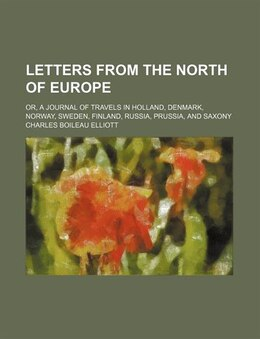 Book Letters From The North Of Europe; Or, A Journal Of Travels In Holland, Denmark, Norway, Sweden… by Charles Boileau Elliott