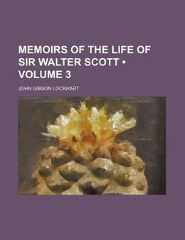 Book Memoirs Of The Life Of Sir Walter Scott (volume 3) by John Gibson Lockhart