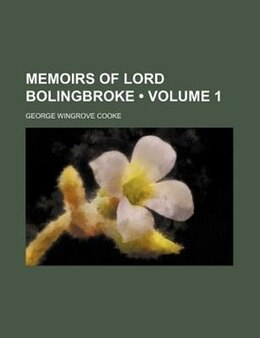 Book Memoirs Of Lord Bolingbroke (volume 1) by George Wingrove Cooke