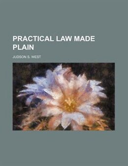 Book Practical Law Made Plain by Judson S. West