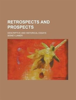 Book Retrospects And Prospects; Descriptive And Historical Essays by Sidney Lanier
