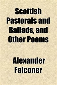 Book Scottish pastorals and ballads, and other poems by Alexander Falconer