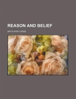 Book Reason And Belief by Sir Oliver Lodge