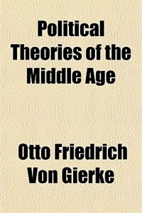 Book Political Theories of the Middle Age by Otto Friedrich von Gierke