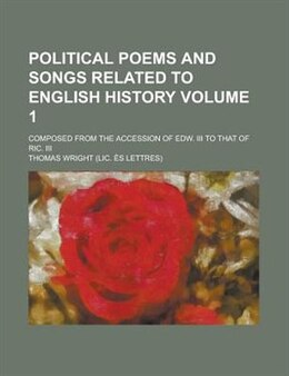 Book Political Poems And Songs Related To English History; Composed From The Accession Of Edw. Iii To… by Thomas Wright