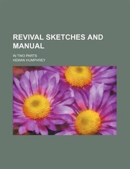 Book Revival Sketches And Manual; In Two Parts by Heman Humphrey