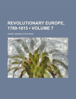 Book Revolutionary Europe, 1789-1815 (volume 7) by Henry Morse Stephens