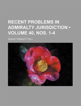 Book Recent Problems In Admiralty Jurisdiction (volume 40, Nos. 1-4) by Edgar Tremlett Fell