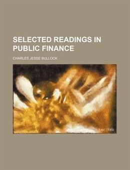 Book Selected Readings in Public Finance by Charles Jesse Bullock