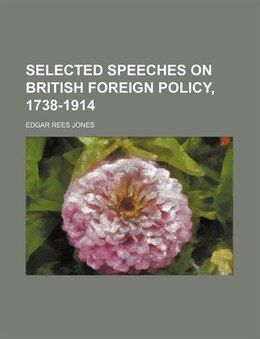 Book Selected Speeches on British Foreign Policy, 1738-1914 by Edgar Rees Jones
