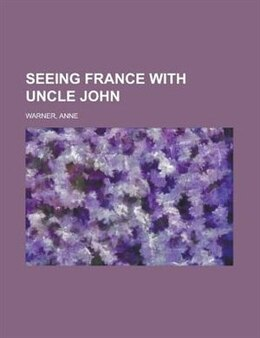 Book Seeing France With Uncle John by Anne Warner