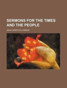 Book Sermons for the Times and the People by Isaac Dowd Williamson