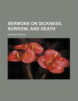 Book Sermons on Sickness, Sorrow, and Death by Edward Berens