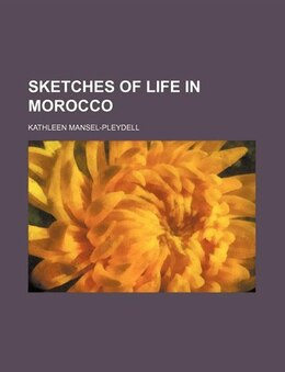 Book Sketches of Life in Morocco by Kathleen Mansel-pleydell