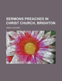 Book Sermons Preached In Christ Church, Brighton by James Vaughan