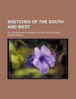 Book Sketches Of The South And West; Or, Ten Months' Residence In The United States by Henry Deedes