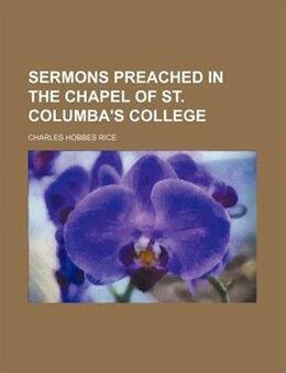 Book Sermons preached in the chapel of St. Columba's college by Charles Hobbes Rice