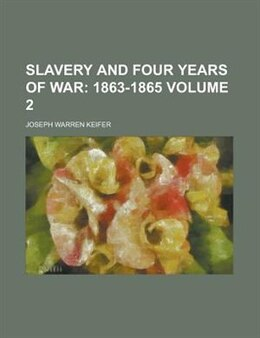 Book Slavery And Four Years Of War Volume 2: 1863-1865 by Joseph Warren Keifer