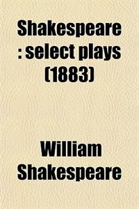Book Shakespeare: select plays (1883) by William Shakespeare