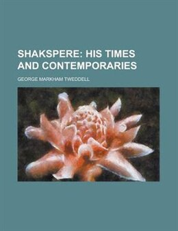 Book Shakspere: His Times and Contemporaries (1852) by George Markham Tweddell