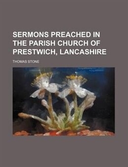 Book Sermons Preached In The Parish Church Of Prestwich, Lancashire by Thomas Stone