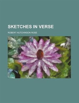 Book Sketches In Verse by Robert Hutchinson Rose