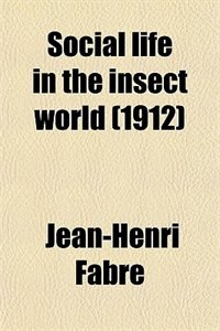 Book Social life in the insect world (1912) by Jean-Henri Fabre