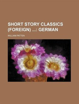 Book Short Story Classics (foreign) (volume 3); German by William Patten