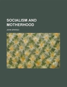 Book Socialism and Motherhood by John Spargo