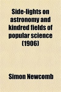 Book Side-lights on astronomy and kindred fields of popular science (1906) by Simon Newcomb