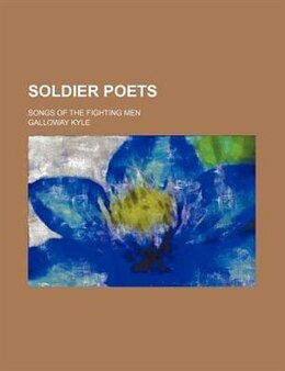 Book Soldier Poets; Songs Of The Fighting Men by Galloway Kyle