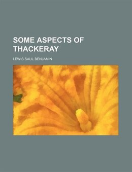 Book Some Aspects of Thackeray by Lewis Saul Benjamin