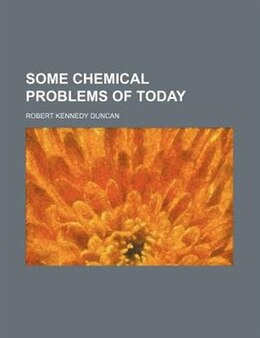 Book Some Chemical Problems of Today by Robert Kennedy Duncan