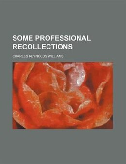 Book Some Professional Recollections by Charles Reynolds Williams