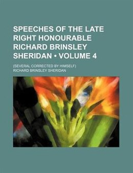 Book Speeches Of The Late Right Honourable Richard Brinsley Sheridan (volume 4); (several Corrected By… by Richard Brinsley Sheridan