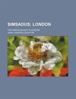 Book Simsadus; London. The American Navy In Europe: London (1920) by John Langdon Leighton