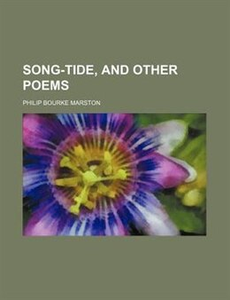 Book Song-tide, And Other Poems by Philip Bourke Marston
