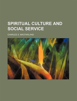 Book Spiritual Culture and Social Service by Charles S. Macfarland