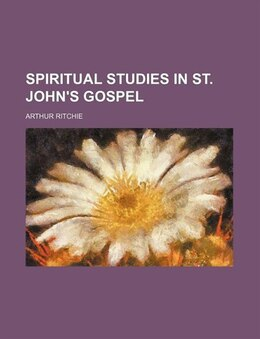Book Spiritual Studies In St. John's Gospel (volume 3) by Arthur Ritchie