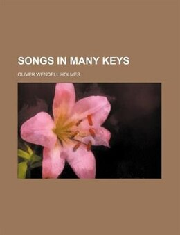 Book Songs in many keys by Oliver Wendell Holmes