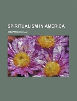 Book Spiritualism in America by Benjamin Coleman