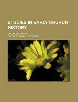 Book Studies In Early Church History; Collected Papers by Cuthbert Hamilton Turner