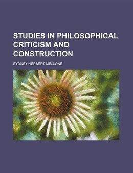 Book Studies in Philosophical Criticism and Construction by Sydney Herbert Mellone