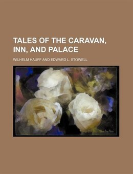 Book Tales of the caravan, inn, and palace by Wilhelm Hauff