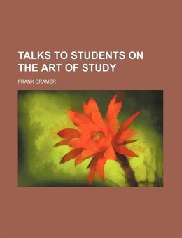 Book Talks to Students on the Art of Study by Frank Cramer