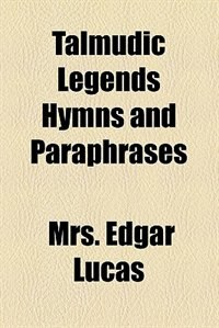 Book Talmudic legends hymns and paraphrases by Alice Lucas