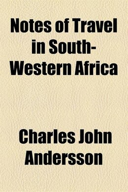 Book Notes of travel in South-western Africa by Charles John Andersson