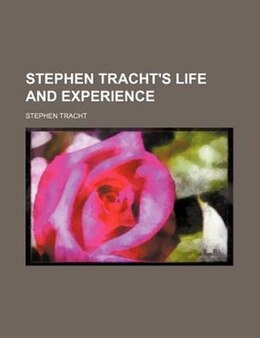 Book Stephen Tracht's Life And Experience by Stephen Tracht