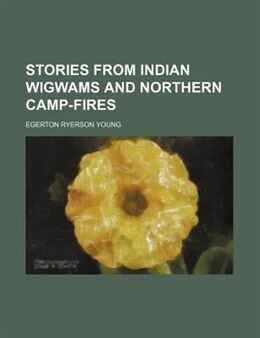 Book Stories from Indian wigwams and northern camp-fires by Egerton Ryerson Young